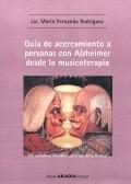 Guía de acercamiento a personas con Alzheimer desde la musicoterapia. Para cuidadores, familiares y profesionales de la salud