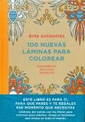 Arte antiestrés: 100 nuevas láminas para colorear. Desconecta. Relájate. Inspírate.