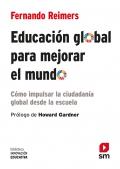 Educación global para mejorar el mundo. Cómo impulsar la ciudadanía global desde la escuela