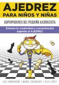 Ajedrez para niños y niñas. Superpoderes del pequeño ajedrecista. Entrena tu creatividad y concentración jugando al ajedrez