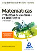 Matemáticas. Cuerpo de Profesores de Enseñanza Secundaria. Problemas de exámenes de oposiciones. Volumen 2