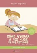 Cómo ayudar a los hijos en los estudios. Niños de 5 a 13 años. Guía psicopedagógica con casos prácticos.