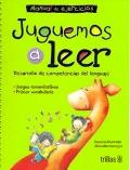 Juguemos a leer. Desarrollo de competencias del lenguaje. Manual de ejercicios y libro de lectura