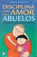 Disciplina con amor para abuelos. Una segunda oportunidad para amar.