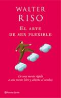 El arte de ser flexible. De una mente rígida a una mente libre y abierta al cambio.