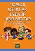 Hablar, escuchar, debatir y argumentar. Habilidades de comunicación oral para 7-12 años