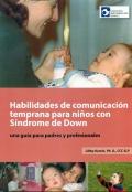 Habilidades de comunicación temprana para niños con Síndrome de Down. Una guía para padres y profesionales.