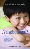 ¿Y si adoptamos?. Un libro para reflexionar sobre la responsabilidad y el enorme privilegio de ser y de ejercer de padres de niños y niñas a los que no se vio nacer.