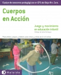 Cuerpos en acción. Juego y movimiento en educación infantil. Propuestas, juegos y talleres para niños y niñas de 2 a 6 años.