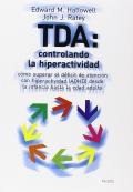 TDA: controlando la hiperactividad. Cómo superar el déficit de atención con hiperactividad (ADHD) desde la infancia hasta la edad adulta