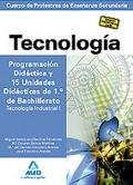Tecnología. Programación Didáctica y 15 Unidades Didácticas de 1º de Bachillerato. Tecnología Industrial I. Cuerpo de Profesores de Enseñanza Secundaria.