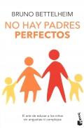 No hay padres perfectos. El arte de educar a los hijos sin angustias ni complejos