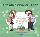 De mayor quiero ser... feliz, 6 cuentos para potenciar la positividad y autoestima de los niños