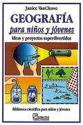 Geografía para niños y jóvenes. Ideas y proyectos superdivertidos.