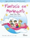 Fantasía en Movimiento. Juegos y actividades para el desarrollo psicomotor. (con CD)