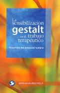 La sensibilización de gestalt en el trabajo terapéutico. Desarrollo del potencial humano.