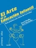 El arte de la educación infantil. Guía práctica con niños de 0 a 6 años.