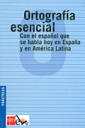Ortografía esencial. Con el español que se habla hoy en España y en América Latina.
