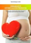 Embarazo y estimulación prenatal. Técnicas de estimulación antes de nacer y consejos para un buen desarrollo.