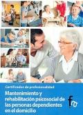 Mantenimiento y rehabilitación psicosocial de las personas dependientes en el domicilio. Certificados de profesionalidad.