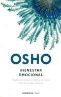 Osho: Bienestar emocional. Superar el miedo, el odio y los celos con la energía creativa.