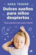 Dulces sueños para niños despiertos. Guía práctica del sueño infantil