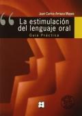La estimulación del lenguaje oral. Guía práctica.