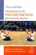 Manual práctico de psicomotricidad para personas mayores. Ejercicios sencillos para mantener y mejorar la salud.