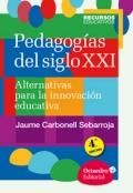 Pedagogías del siglo XXI. Alternativas para la innovación educativa