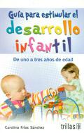 Guía para estimular el desarrollo infantil. De uno a tres años de edad