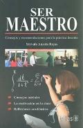 Ser maestro. Consejos y recomendaciones para la práctica docente.