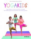 Yogakids. Jugar, relajarse, crecer en armonía con el yoga. Una completa guía para instructores, educadores y padres