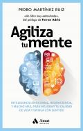 Agiliza tu mente. Inteligencia emocional, neurociencia y mucho más para mejorar tu calidad de vida y vivirla con sentido