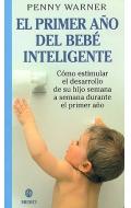 El primer año del bebé inteligente. Cómo estimular el desarrollo de su hijo semana a semana durante el primer año.