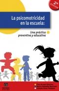 La psicomotricidad en la escuela. Una práctica preventiva y educativa.
