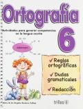 Ortografía 6. Actividades para generar competencias en la lengua escrita.