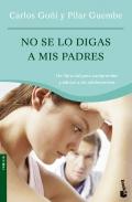 No se lo digas a mis padres. Un libro útil para comprender y educar a los adolescentes.