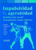 Impulsividad vs. Agresividad. Habilitación social, tratamiento. Casos clínicos.