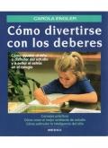 Como divertirse con los deberes. Cómo ayudar al niño a disfrutar del estudio y a evitar el stress en el colegio