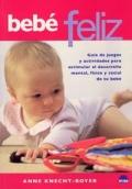 Bebé feliz. Guía de juegos y actividades para estimular el desarrollo mental, físico y social de tu bebé.