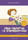 Cómo fomentar la responsabilidad. Guía psicopedagógica con casos prácticos.