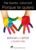 Porque te quiero. Educar con amor y mucho mas.