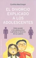 El divorcio explicado a los adolescentes. Cómo ayudar a los adolescentes a afrontar el divorcio de sus padres.