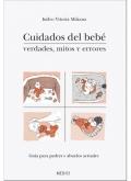 Cuidados del bebé. Verdades, mitos y errores. Guía para padres y abuelos actuales