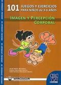 101 juegos y ejercicios para niños de 3-6 años. Imagen y percepción corporal.