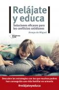 Relájate y educa. Soluciones eficaces para los conflictos cotidianos
