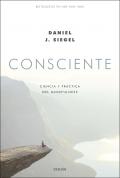 Consciente. Ciencia y práctica del mindfulness