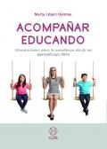 Acompañar educando. Orientaciones para la enseñanza desde un aprendizaje libre