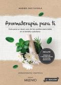 Aromaterapia para ti. Guía para un buen uso de los aceites esenciales en el ámbito cotidiano