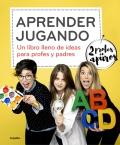 Aprender jugando. Un libro lleno de ideas para profes y padres